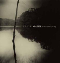 Mann, Sally: A Thousand Crossings.