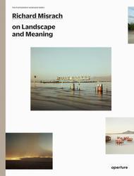 Richard Misrach: Richard Misrach On Landscape And Meaning.