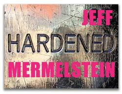 Jeff Mermelstein: Hardened.