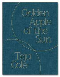 Teju Cole: Golden Apple Of The Sun.